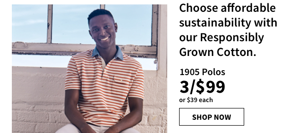 Choose affordable sustainability with our responsibly grown cotton. Shop 1905 Polos. 3 for $99 or $39 each