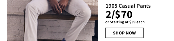 1905 Casual pants 2 for $70 or starting at %39 each