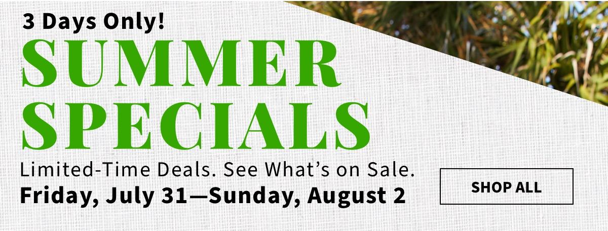 3 Days Only! Summer Specials - Shop All