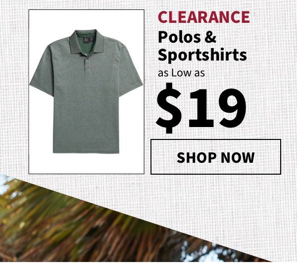 Clearance Polos & Sportshirts as low as $19 - Shop Now