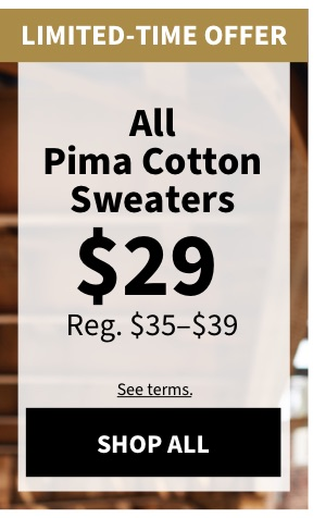 All Pima Cotton Sweaters $29 - Shop Now