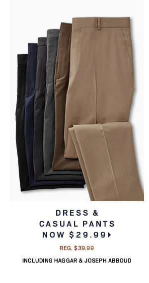Dress & Casual Pants Now $29.99