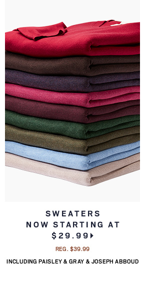 Sweaters Now starting at $29.99