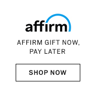 AFFIRM GIFT NOW, PAY LATER - SHOP NOW