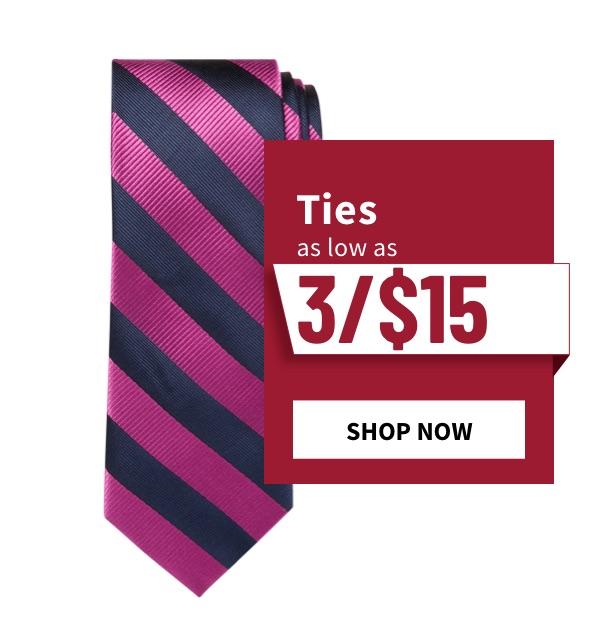 Ties as low as 3/$15 - Shop Now