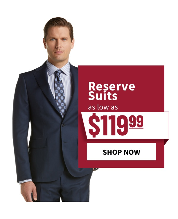 Reserve Suits as low as $119 - Shop Now