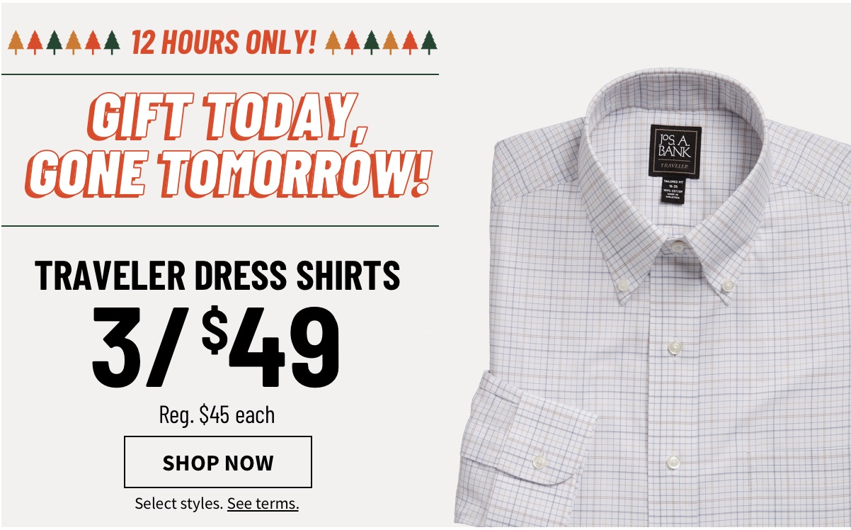 12 HOURS ONLY! | GIFT TODAY, GONE TOMORROW! | Traveler Dress Shirts 3/$49 - Shop Now