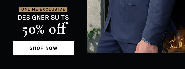DESIGNER SUITS 50% OFF - Shop Now