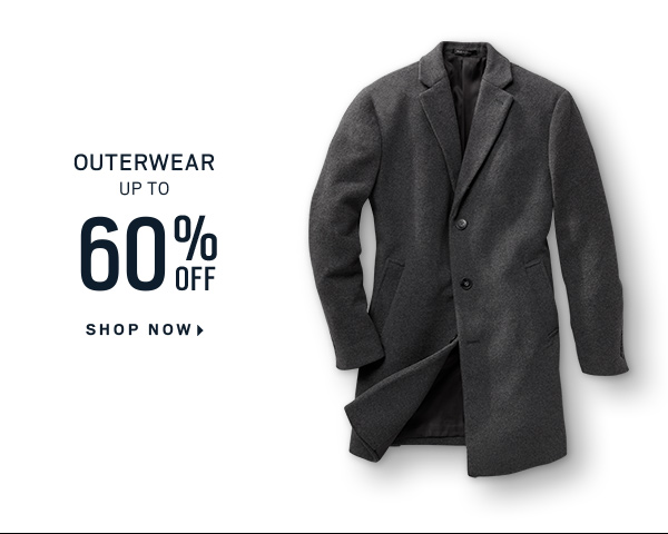 OUTERWEAR UP TO 60% OFF - SHOP NOW
