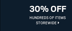 30% OFF HUNDREDS OF ITEMS STOREWIDE