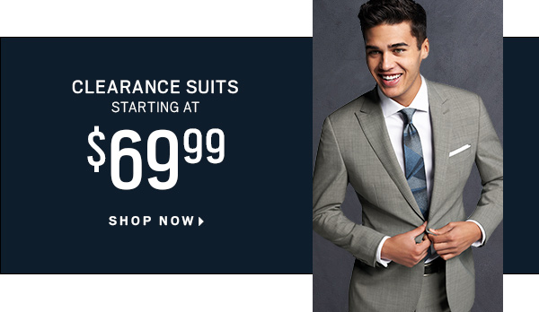 CLEARANCE SUITS STARTING AT $69.99 - SHOP NOW
