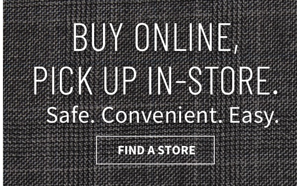 BUY ONLINE, PICK UP IN-STORE - Find A Store